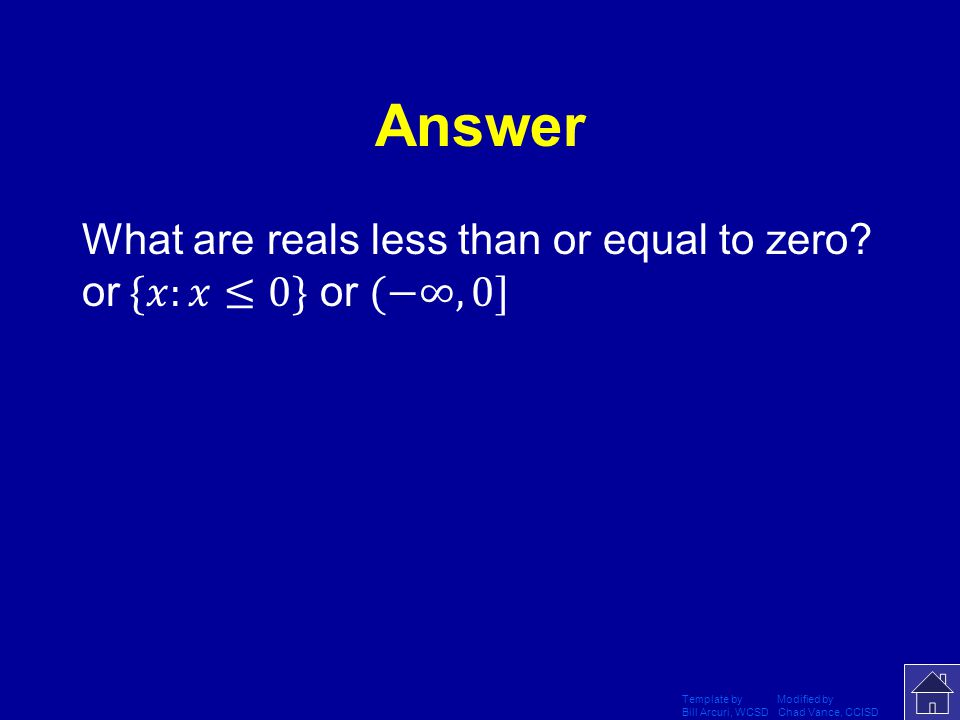 Answer What are reals less than or equal to zero or {𝑥:𝑥≤0} or (−∞,0]